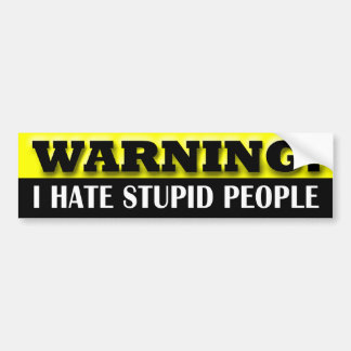 Warning: I Hate Stupid People Bumper Sticker