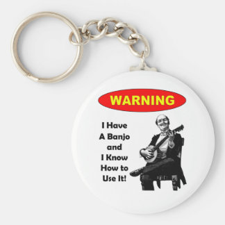 Warning! I Have A Banjo and I Know How to Use It Keychain