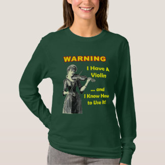 Warning: I Have A Violin .and I Know How to Use IT T-Shirt