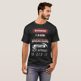 Warning I Know Advertising And I Am Not Afraid T-Shirt