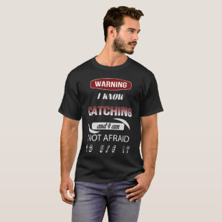 Warning I Know Catching And I Am Not Afraid T-Shirt