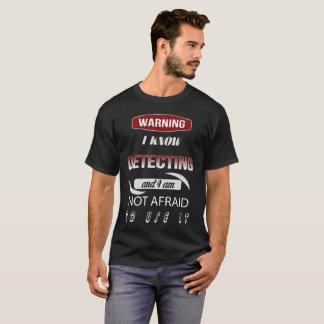 Warning I Know Detecting And I Am Not Afraid T-Shirt