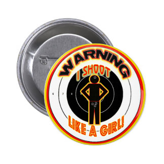 WARNING! I SHOOT LIKE A GIRL! 2 INCH ROUND BUTTON