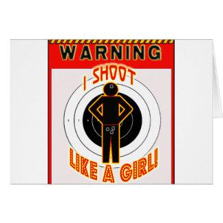 WARNING! I SHOOT LIKE A GIRL! GREETING CARD