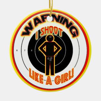 WARNING I SHOOT LIKE A GIRL! CHRISTMAS ORNAMENT! ROUND CERAMIC ORNAMENT