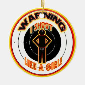 WARNING I SHOOT LIKE A GIRL (CROTCH) ROUND CERAMIC ORNAMENT