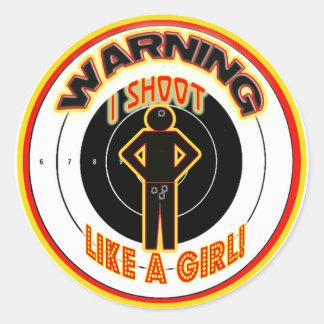 WARNING! I SHOOT LIKE A GIRL! ROUND STICKER