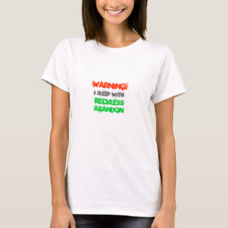 WARNING: I sleep with reckless abandon T-Shirt