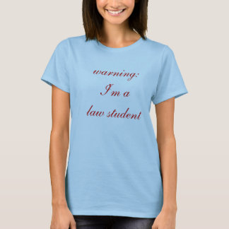 Warning I'm a law student T-Shirt
