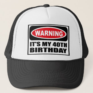 Warning IT'S MY 40TH BIRTHDAY Hat