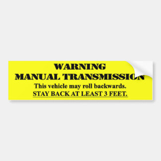 Warning Manual Transmission - stay back 3 feet Bumper Sticker