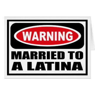 Warning MARRIED TO A LATINA Greeting Card