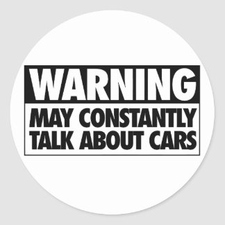 Warning: May Constantly Talk About Cars Round Sticker