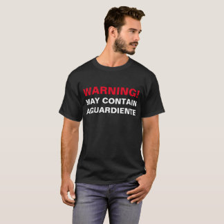 WARNING: MAY CONTAIN AGUARDIENTE! T-Shirt