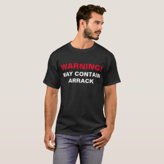 WARNING MAY CONTAIN ARRACK! T-Shirt