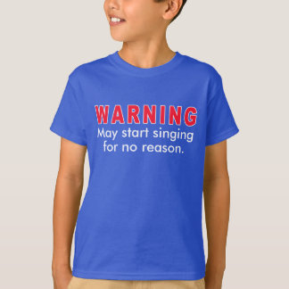 Warning May Start Singing T-Shirt