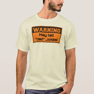 Warning - May tell dad jokes T-Shirt