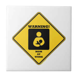 Warning! Mom At Work (Breastfeeding Sign) Ceramic Tiles