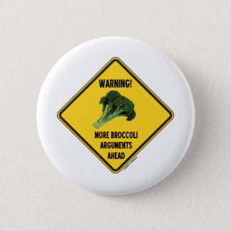 Warning! More Broccoli Arguments Ahead Sign Humor 2 Inch Round Button