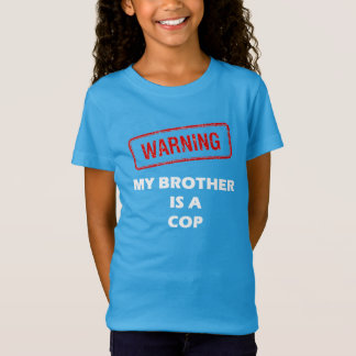 Warning My Brother is A Cop T-Shirt
