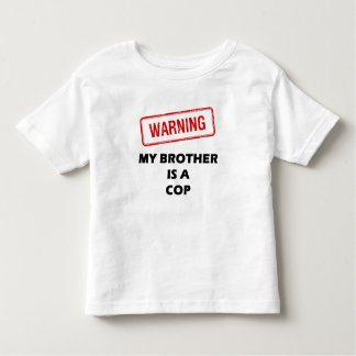 Warning My Brother is A Cop Toddler T-shirt