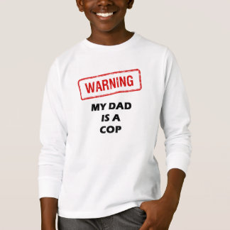 Warning My Dad is A Cop T-Shirt