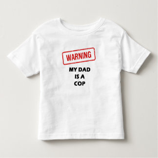 Warning My Dad is A Cop Toddler T-shirt
