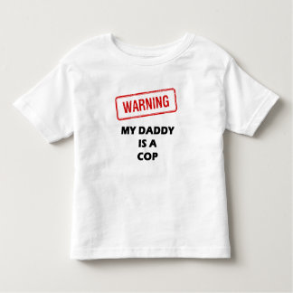 Warning My Daddy is A Cop Toddler T-shirt