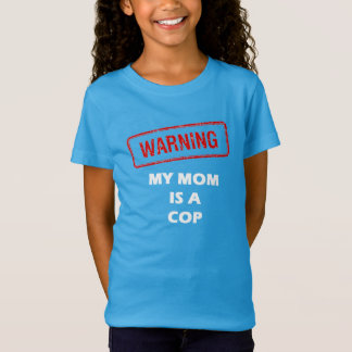 Warning My Mom is A Cop T-Shirt
