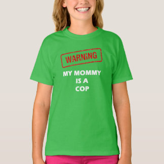 Warning My Mommy is A Cop T-Shirt