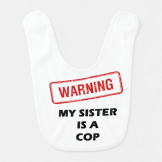 Warning My Sister is A Cop Bibs