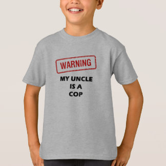 Warning My Uncle is A Cop T-Shirt
