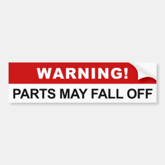 Warning Parts May Fall Off Bumper Sticker