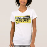 Warning: Pregnant & Hormonal Tshirt