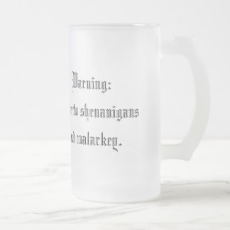 Warning: prone to shenanigans & malarkey. (Leftie Frosted Glass Beer Mug