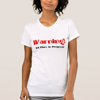 Warning! RA Flare in Progress T-Shirt