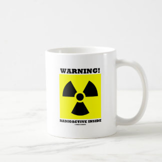 Warning! Radioactive Inside (Radiation Sign) Coffee Mug