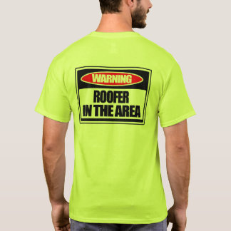 Warning Roofer in the Area T-Shirt