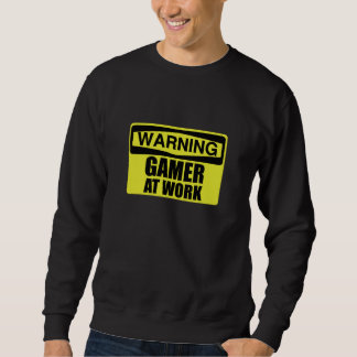 Warning Sign Gamer At Work Funny Sweatshirt