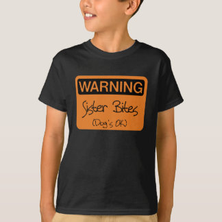 Warning Sister Bites - Dog's OK T-Shirt