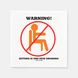Warning! Sitting Is The New Smoking Cross-Out Sign Paper Napkin