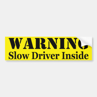 warning: Slow Driver Inside Bumper Sticker