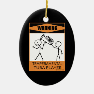 Warning! Temperamental Tuba Player Ceramic Ornament
