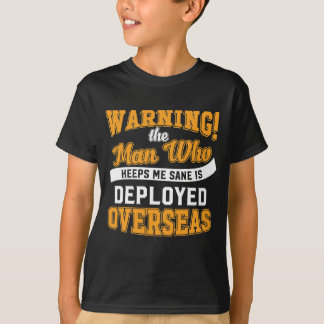 Warning! The Man Who Keeps Me Sane Is Deployed T-Shirt