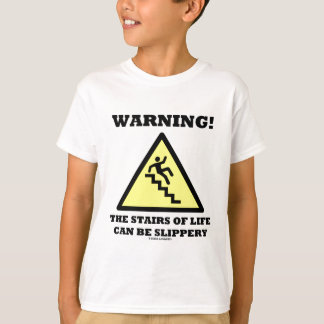 Warning! The Stairs Of Life Can Be Slippery (Sign) T-Shirt