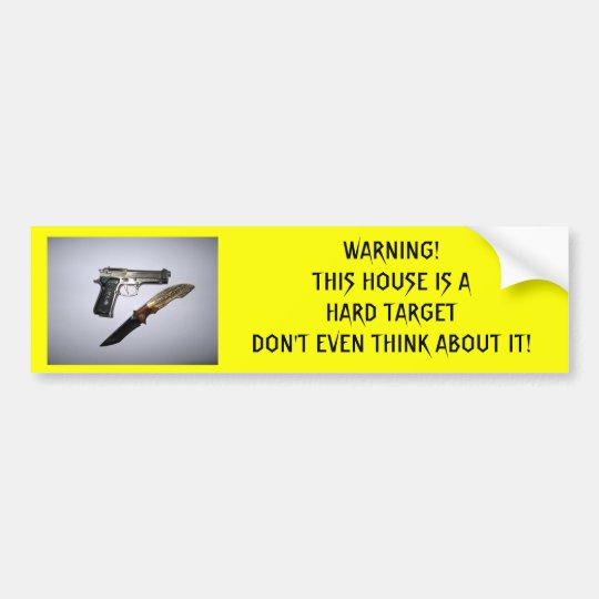 WARNING!THIS HOUSE IS A HARD TARGET DON'... BUMPER STICKER