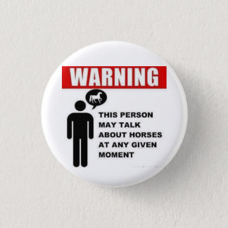 Warning! This person may talk about horses button! 1 Inch Round Button