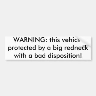 WARNING: this vehicle protected by a big rednec... Bumper Sticker