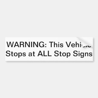Warning: This Vehicle Stops at All Stop Signs Bumper Sticker