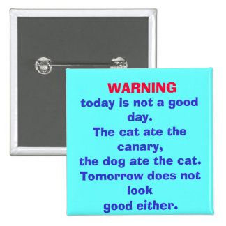 WARNING, today is not a good day. button